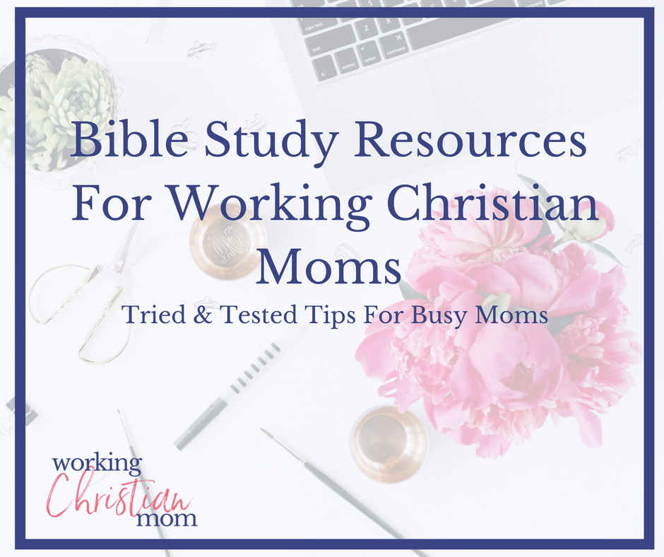 Bible study resources for working Christian Moms. Working Moms and busy mom Bible study tips and tricks.