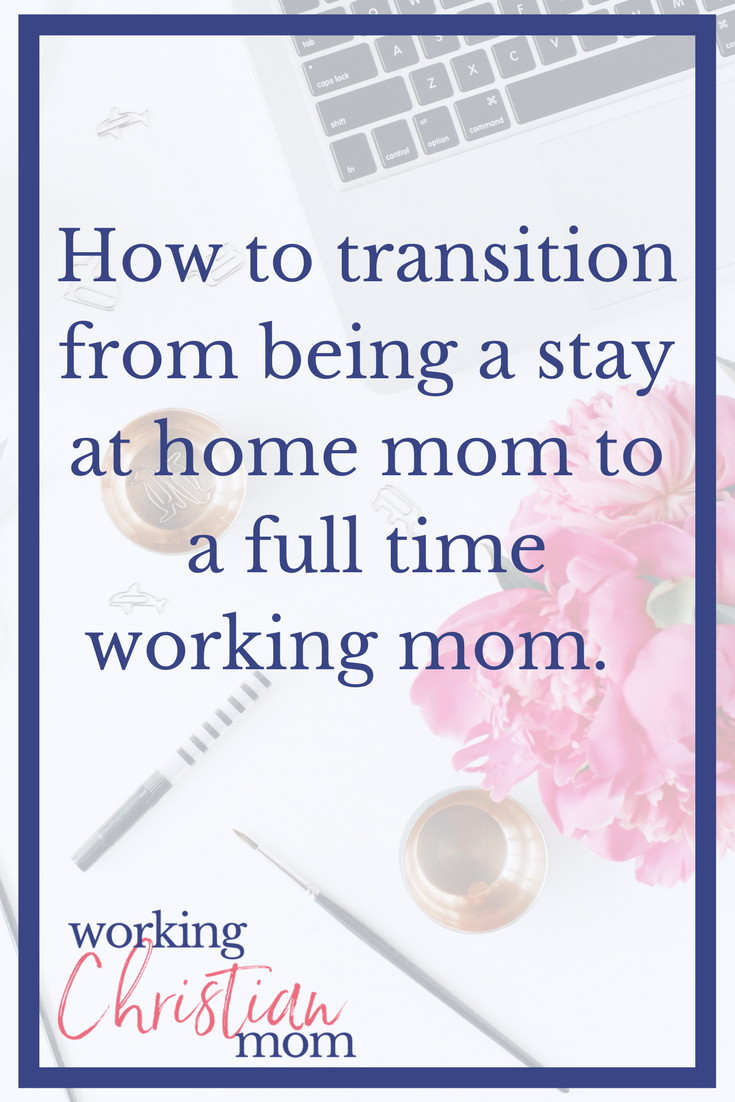 How to transition from stay at home mom to full time working mom. Tips for moms going back to work full time.