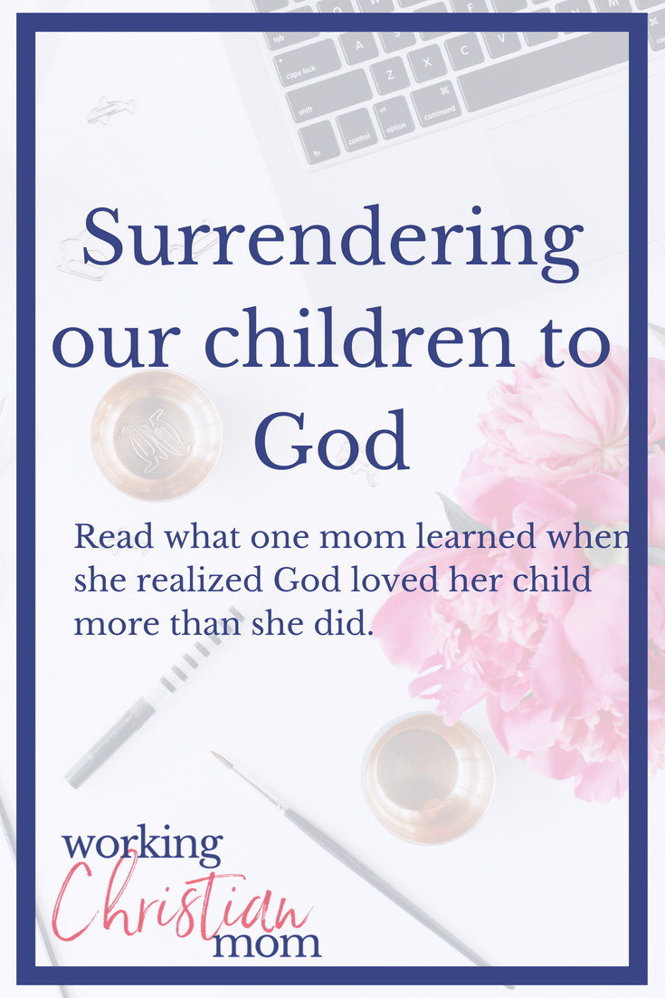 Godly parenting advice. What happens when we surrender the lives of our children to God?
