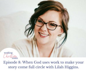 hen God uses work to make your story come full circle with Lilah Higgins.