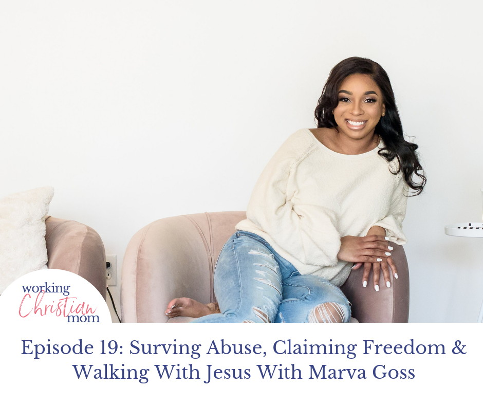 Surving Abuse, Claiming Freedom & Walking With Jesus With Marva Goss