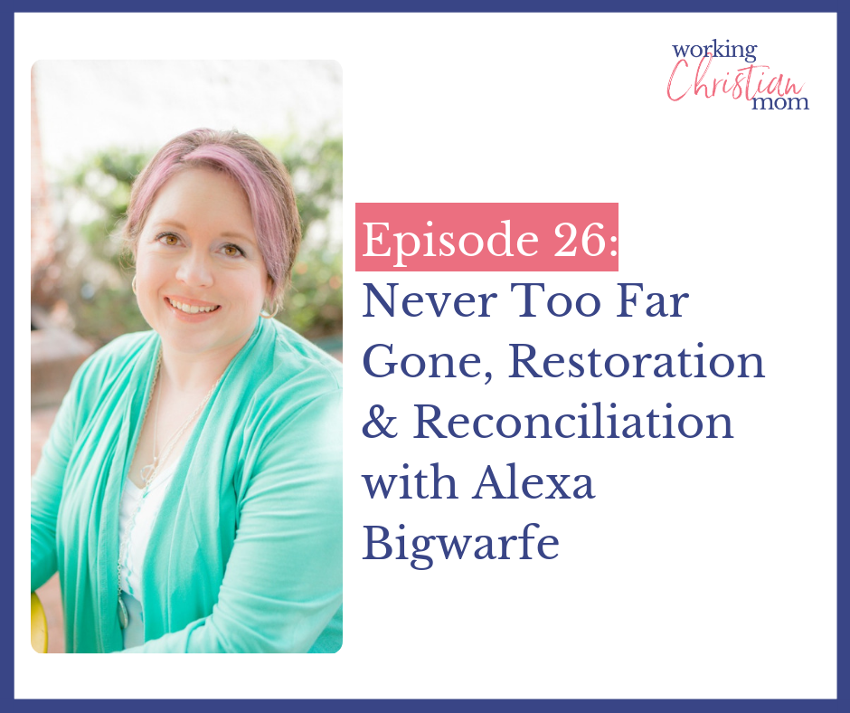 26_ Never Too Far Never Too Far Gone, Restoration & Reconciliation with Alexa Bigwarfe