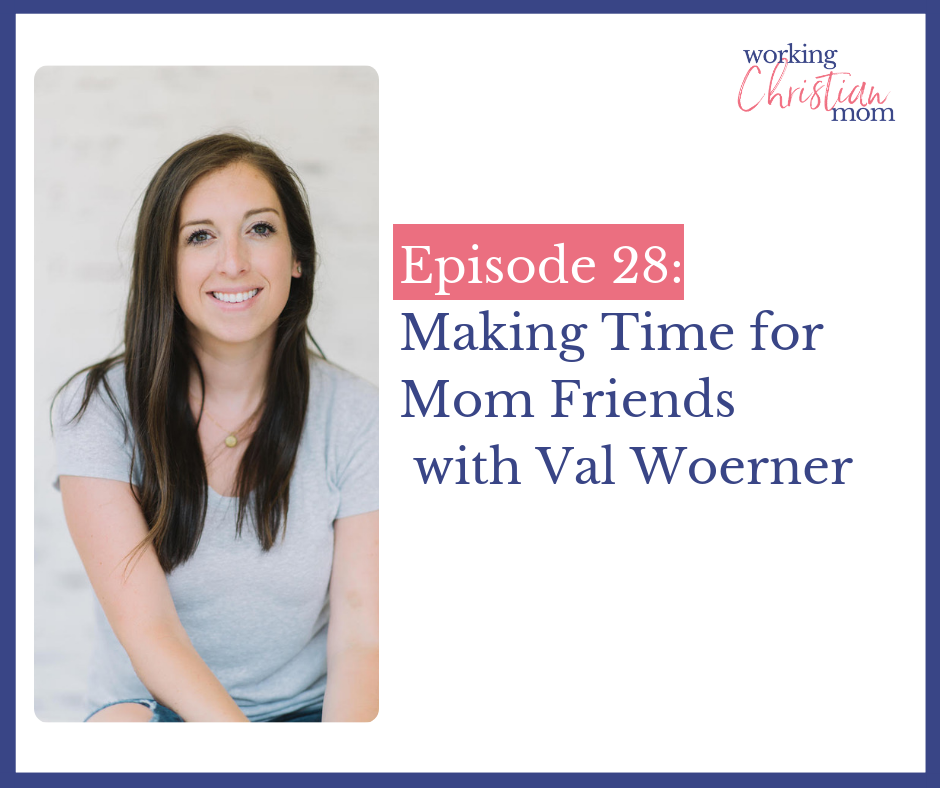 28_ Making Time for Mom Friendships with Val Woerner (1)