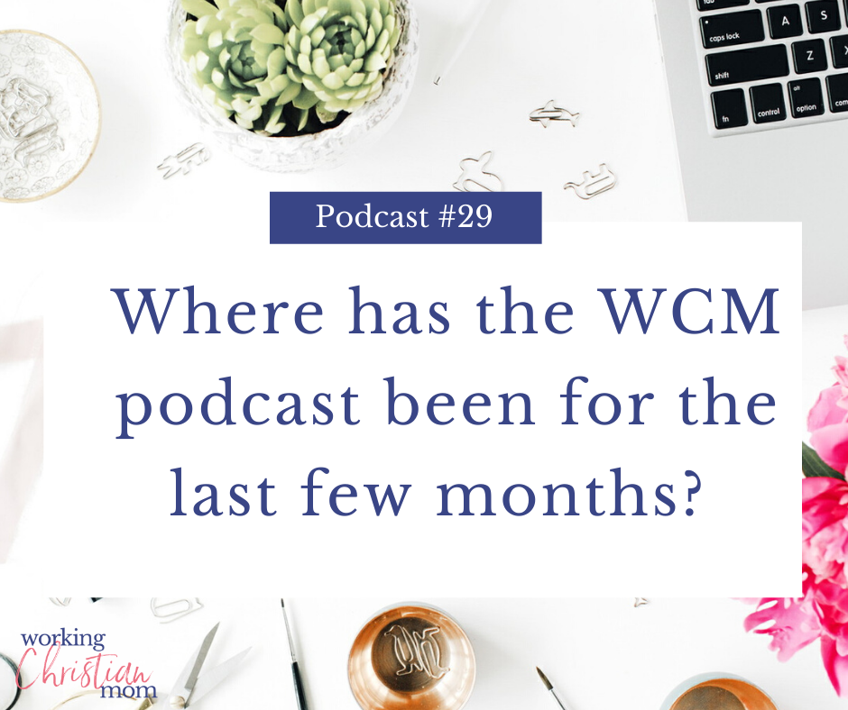 Where has the WCM Podcast been for the last few months_